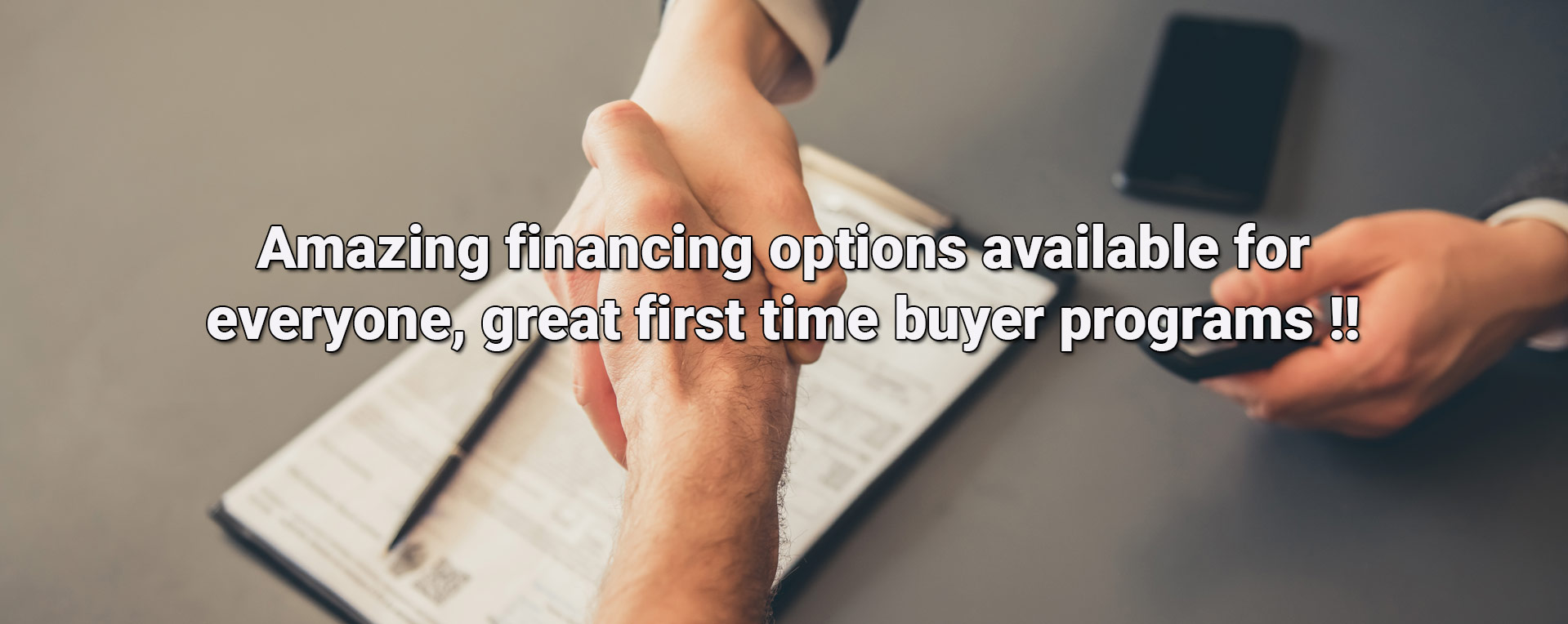 Amazing financing options available for everyone, great first time buyer programs !!